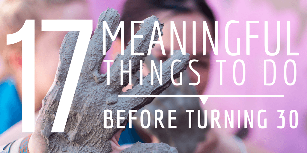 17 Meaningful Things To Do Before Turning 30
