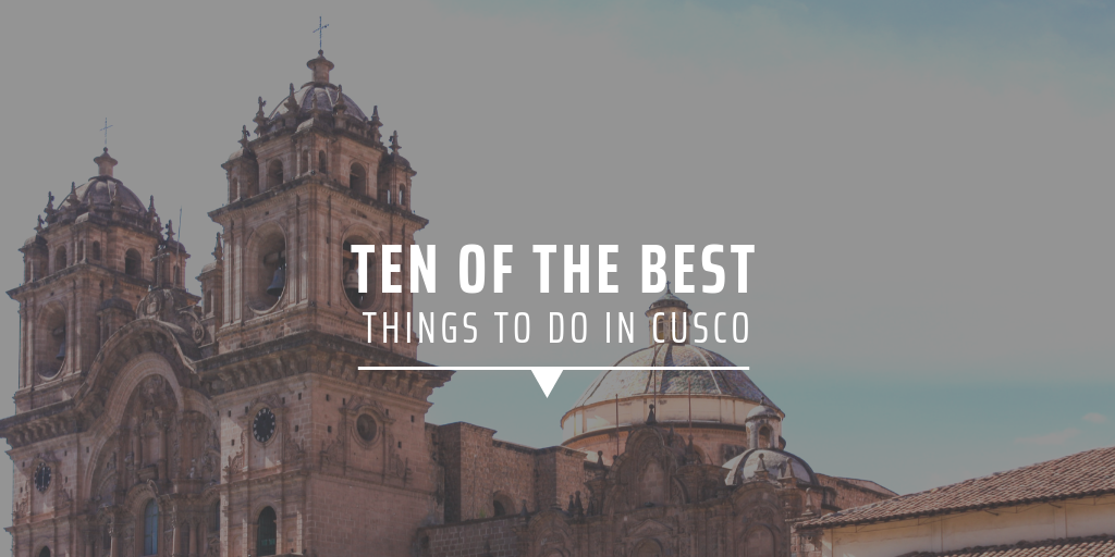 Ten of the best things to do in Cusco