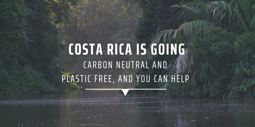 costa rica is going carbon neutral and plastic free and you can help