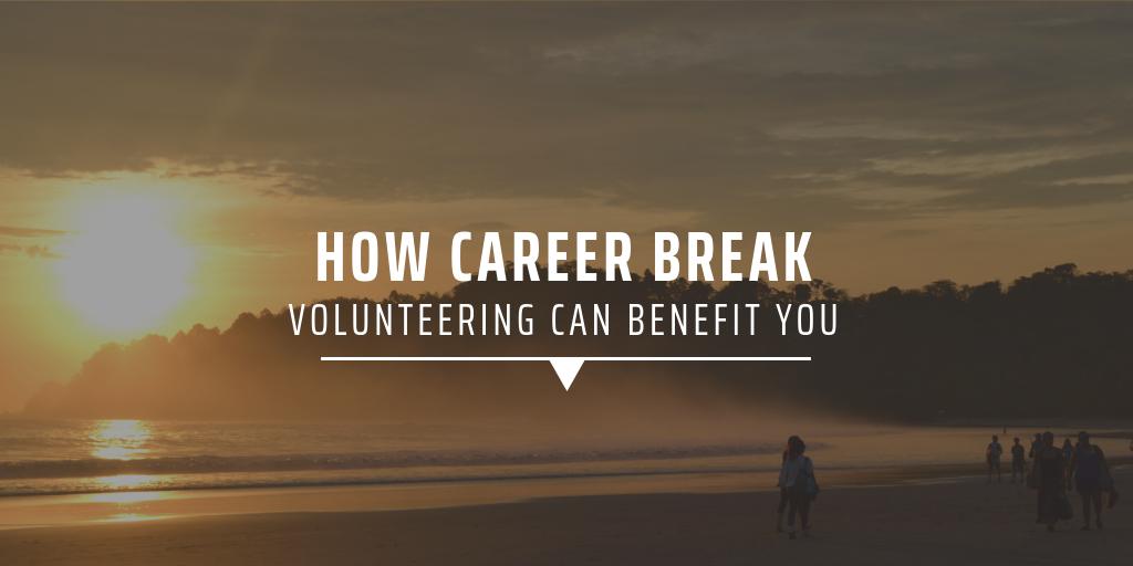 How career break volunteering can benefit you
