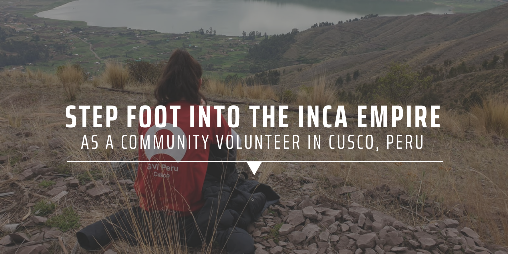 Step foot into the Inca Empire as a community volunteer in Cusco, Peru