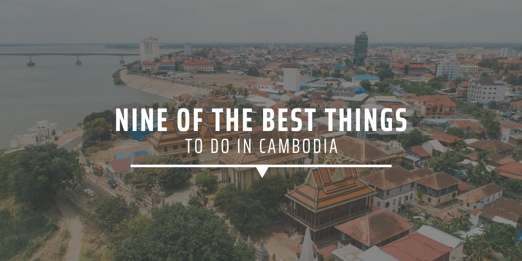 Nine of the best things to do in Cambodia