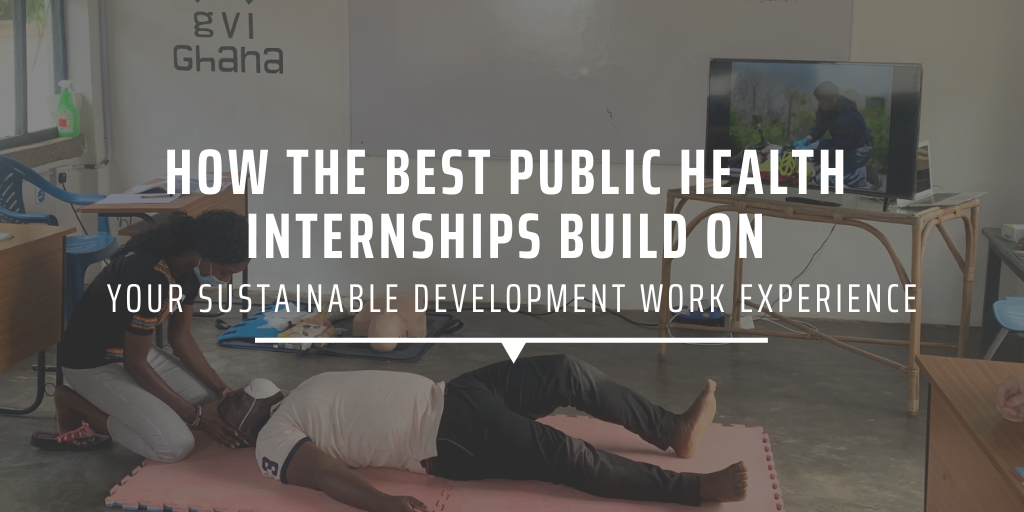 How the best public health internships build on your sustainable development work experience
