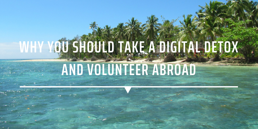 Why you should take a digital detox and volunteer abroad